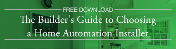 The Builder's Guide to Choosing a Home Automation Installer